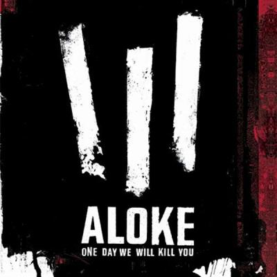 Aloke - One Day We Will Kill You