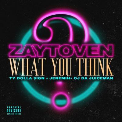 ZAYTOVEN; Ty Dolla $ign; Jeremih; Oj Da Juiceman - What You Think